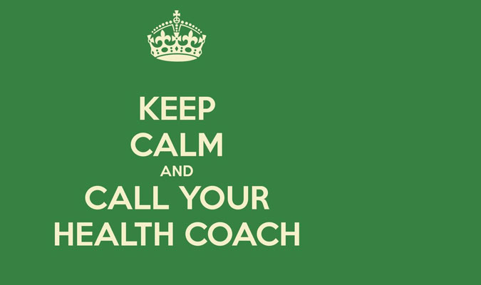 Keep calm and call your health coach.