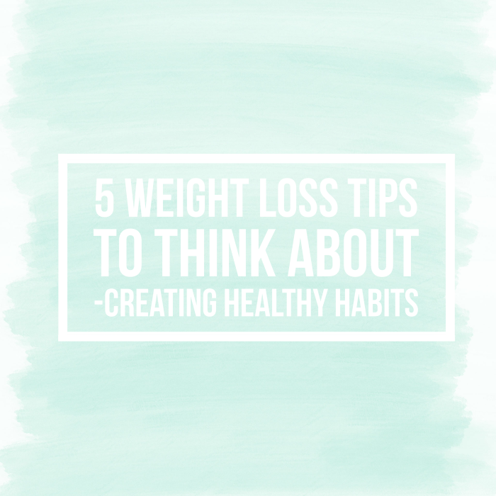 5 Weight Loss Tips To Think About. -Creating Healthy Habits